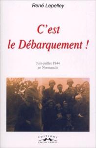 René Lepelley - C'est le débarquement ! - Journal de més-aventures, Juin-juillet 1944 en Normandie.