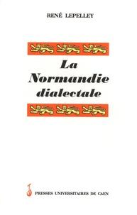 René Lepelley - La Normandie dialectale - Petite encyclopédie des langages en mots régionaux de la province de Normandie et des lles anglo-normandes.