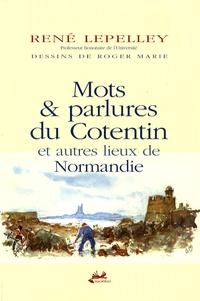 René Lepelley - Mots et parlures du Cotentin et autres lieux de Normandie.