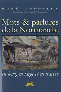 René Lepelley - Mots & parlures de la Normandie en long, en large et en travers.