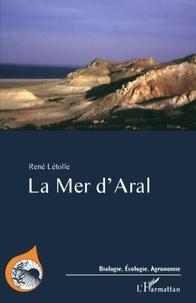 René Létolle - La mer d'Aral - Entre désastre écologique et renaissance.