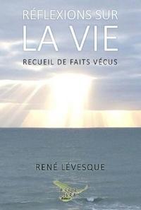 René Lévesque - Réflexions sur la vie.