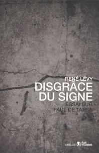 René Levy - Disgrâce du signe - Essai sur Paul de Tarse.