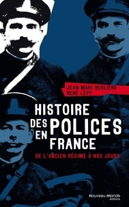 René Lévy et Jean-Marc Berlière - Histoire des polices en France - De l'ancien régime à nos jours.