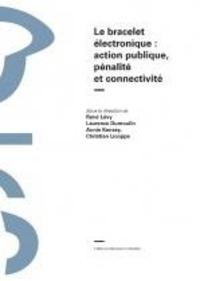 René Lévy et Laurence Dumoulin - Le bracelet électronique : action publique, pénalité et connectivité.