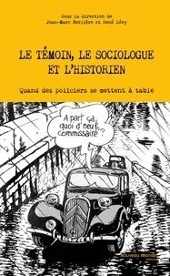 Le témoin, le sociologue et lhistorien - Quand des policiers se mettent à table.pdf