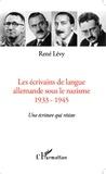 René Lévy - Les écrivains de langue allemande sous le nazisme (1933-1945) - Une écriture qui résiste.