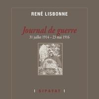Rene Lisbonne - Journal de Guerre (31 juillet 1914 – 23 mai 1916).