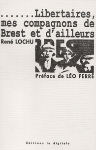 René Lochu - Libertaires, mes compagnons de Brest et d'ailleurs.