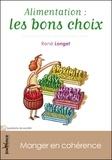 René Longet - Alimentation : les bons choix - Manger en cohérence.