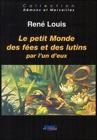 René Louis - Le petit monde des fées et des lutins raconté par l'un d'eux.