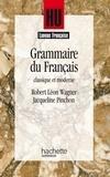 René-Louis Wagner et Jacqueline Pinchon - Grammaire du français classique et moderne.