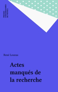 René Lourau - Actes manqués de la recherche.