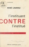 René Lourau - L'instituant contre l'institué - Essais d'analyse institutionnelle.