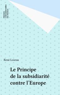 René Lourau - Le principe de subsidiarité contre l'Europe.