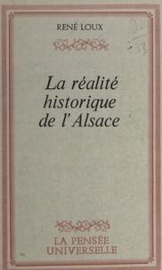 René Loux - La réalité historique de l'Alsace.