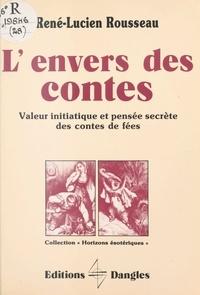 René-Lucien Rousseau - L'Envers des contes - Valeur initiatique et pensée secrète des contes de fées.