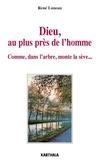 René Luneau - Dieu au plus près de l'homme - Comme, dans l'arbre, monte la sève....