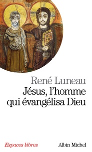 René Luneau - Jésus, l'homme qui évangélisa Dieu.