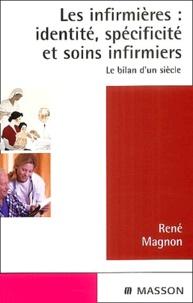 René Magnon - Les infirmières : identité, spécificité et soins infirmiers - Le bilan d'un siècle.