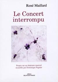 René Maillard - Le Concert interrompu - Propos sur un itinéraire musical.
