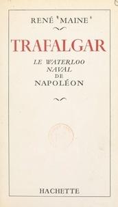 René Maine - Trafalgar - Le Waterloo naval de Napoléon.