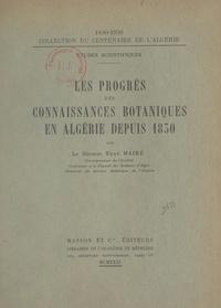 René Maire - Les progrès des connaissances botaniques en Algérie depuis 1830.