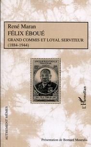 René Maran - Félix Eboué - Grand commis et loyal serviteur (1884-1944).
