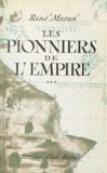 René Maran - Les pionniers de l'Empire - André Brüe, Joseph-François Dupleix, René Madec, Pigneaux de Behaine.