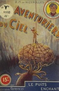 René-Marcel de Nizerolles - Les aventuriers du ciel (13). Le puits enchanté.