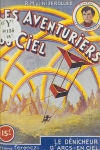 René-Marcel de Nizerolles - Les aventuriers du ciel (15). Le dénicheur d'arcs-en-ciel.