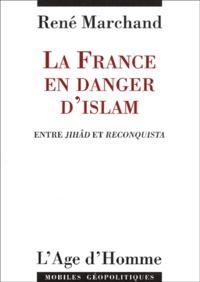 René Marchand - La France en danger d'islam. - Entre Jihâd et Reconquista.