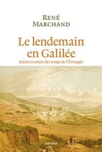 René Marchand - Le lendemain, en Galilée - Récits et contes des temps de l'Evangile.