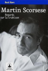 René Marx - Martin Scorsese - Regards sur la trahison.