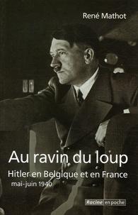 René Mathot - Au ravin du loup - Hitler en Belgique et en France, mai-juin 1940.