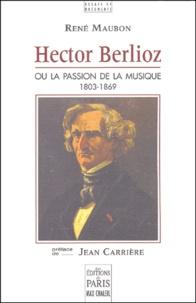 René Maubon - Hector Berlioz ou la passion de la musique - 1803-1869.