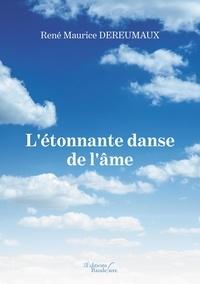 René-Maurice Dereumaux - L'étonnante danse de l'âme.