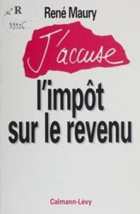 René Maury - J'accuse l'impôt sur le revenu.