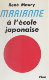 René Maury - Marianne à l'école japonaise - La réussite du Japon au service des Français.