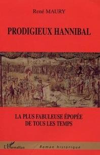 René Maury - Prodigieux Hannibal : la plus fabuleuse épopée de tous les temps.
