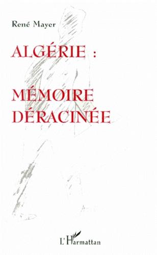 René Mayer - Algérie - Mémoire déracinée.