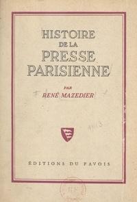René Mazedier - Histoire de la presse parisienne - De Théophraste Renaudot à la IVe république. 1631-1945.