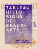 René Ménard et Louis Ménard - Tableau historique des beaux-arts - Depuis la Renaissance jusqu'à la fin du dix-huitième siècle.