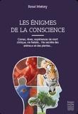 René Mettey - Les énigmes de la conscience - Comas, rêves, expériences de mort clinique, vie foetale... Vie secrète des animaux et des plantes....