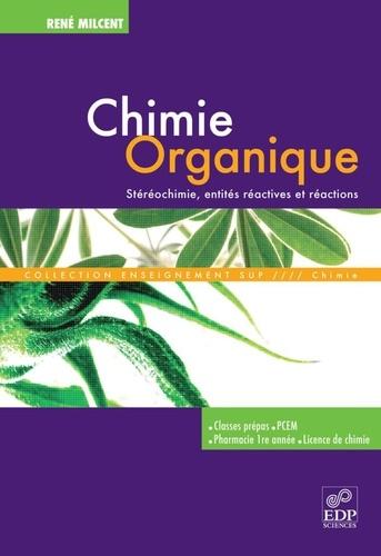 Chimie organique. Stéréochimie, entités réactives et réactions