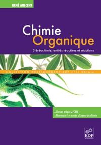 René Milcent - Chimie organique - Stéréochimie, entités réactives et réactions.