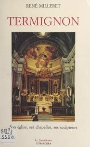René Milleret et Charles Maly - Termignon - Son église, ses chapelles, ses sculptures.