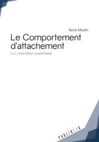 René Misslin - Le comportement d'attachement - Ou L'orientation existentielle.