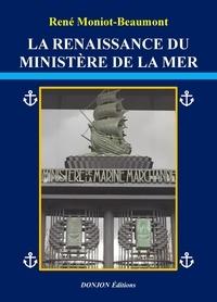 Rene Moniot-beaumont - LA RENAISSANCE DU MINISTÈRE DE LA MER.