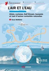 L'air et l'eau- Alizés, cyclones, Gulf Stream, tsunamis et tant d'autres curiosités naturelles - René Moreau |